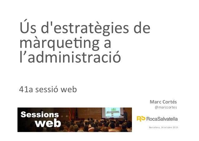 Marc  Cortés     @marccortes   Barcelona,  14  octubre  2015   Ús  d'estratègies  de   màrque>ng  ...