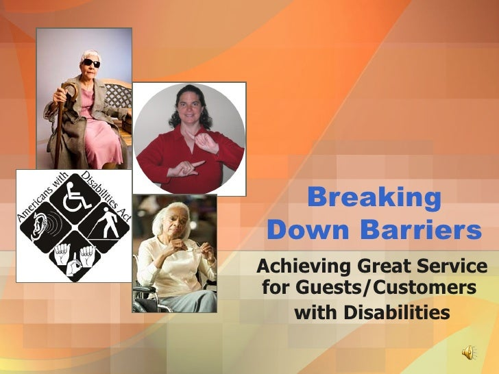 Breaking Down Barriers Achieving Great Service for Guests/Customers  with Disabilities