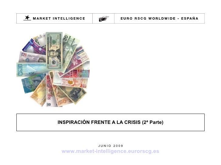 INSPIRACIÓN FRENTE A LA CRISIS (2ª Parte) J U N I O  2 0 0 9 www.market-intelligence.eurorscg.es