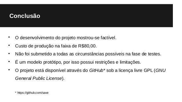 • O desenvolvimento do projeto mostrou-se factível. • Custo de produção na faixa de R$80,00. • Não foi submetido a todas a...