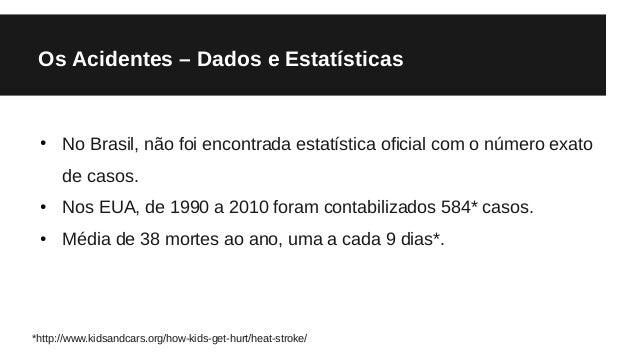 Os Acidentes – Dados e Estatísticas ● No Brasil, não foi encontrada estatística oficial com o número exato de casos. ● Nos...