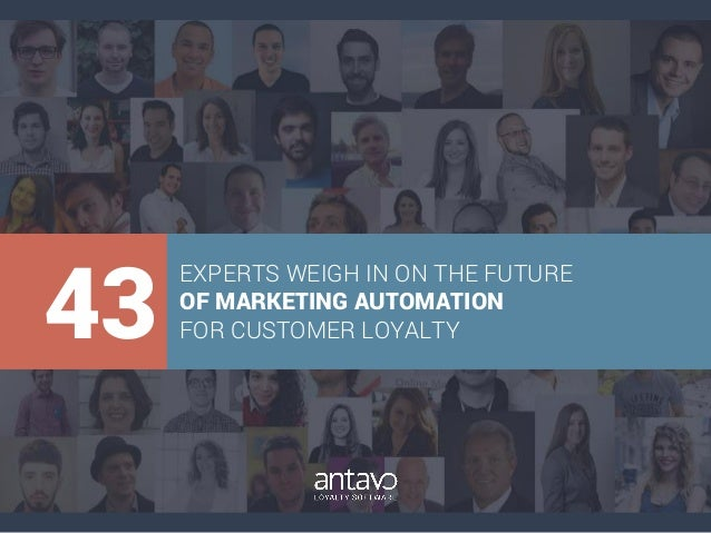 43 EXPERTS WEIGH IN ON THE FUTURE OF MARKETING AUTOMATION FOR CUSTOMER LOYALTY