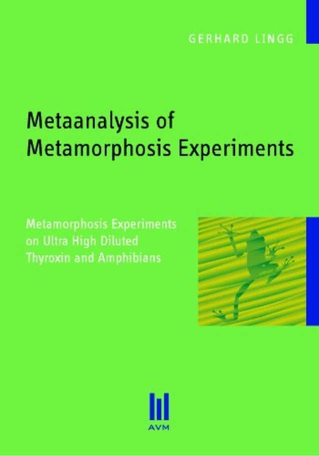 Metaanalysis of Metamorphosis Experiments: Metamorphosis Experiments on Ultra High Diluted Thyroxin and Amphibians [Englis...