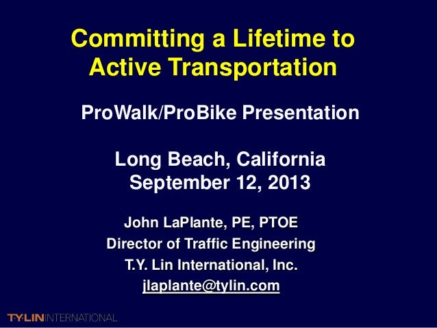 Committing a Lifetime to Active TransportationProWalk/ProBike Presentation    Long Beach, California     September 12, 201...