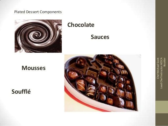 Plated Dessert Components  Chocolate  Mousses  Soufflé  Chef Michael Scott Lead Chef Instructor AESCA Boulder  Sauces