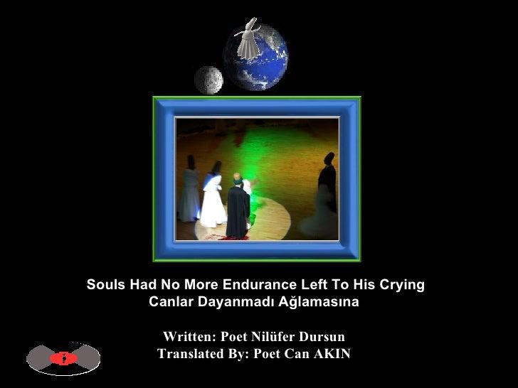 Souls Had No More Endurance Left To His Crying Canlar Dayanmadı Ağlamasına   Written: Poet Nilüfer Dursun  Translated By: ...