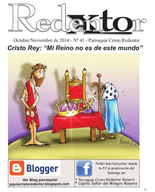"""1  Octubre/Noviembre de 2014 - Nº 41 - Parroquia Cristo Redentor  Cristo Rey: """"Mi Reino no es de este mundo""""  Ve r Bl o g ..."""