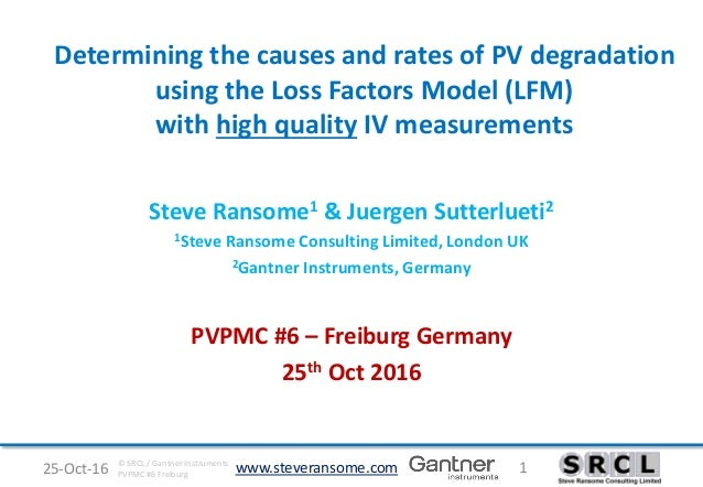 www.steveransome.com25-Oct-16 1© SRCL / Gantner Instruments PVPMC #6 Freiburg Determining the causes and rates of PV degra...