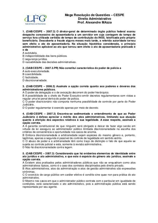 Mega Resolução de Questões – CESPE Direito Administrativo Prof. Alexandre MAzza 1. (OAB/CESPE – 2007.3) O diretor-geral de...