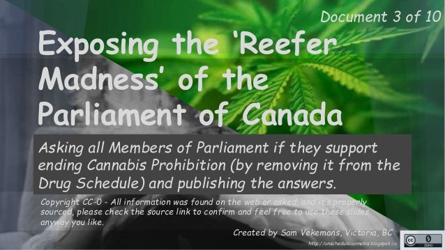 Document 3 of 10  Exposing the 'Reefer  Madness' of the  Parliament of Canada  Asking all Members of Parliament if they su...