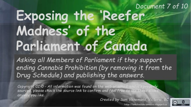 Document 7 of 10  Exposing the 'Reefer  Madness' of the  Parliament of Canada  Asking all Members of Parliament if they su...