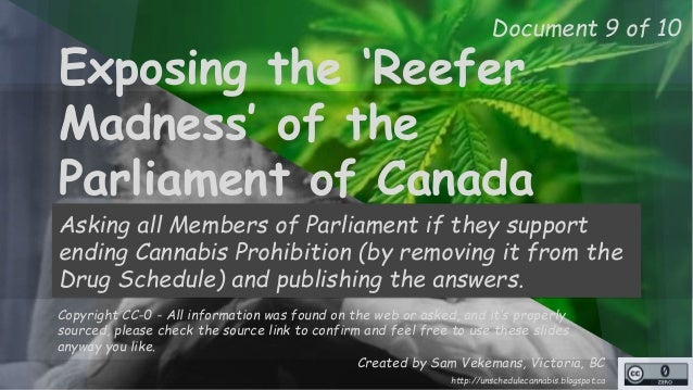 http://unschedulecannabis.blogspot.ca Exposing the 'Reefer Madness' of the Parliament of Canada Asking all Members of Parl...