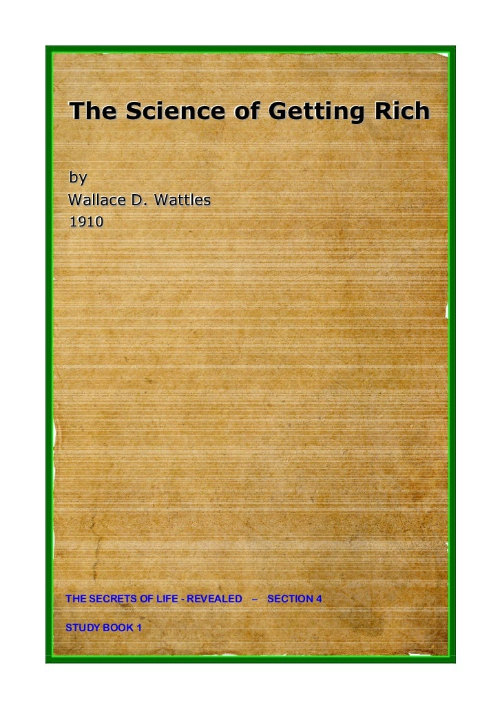 The Science of Getting Rich  by by Wallllace D. Wattlles Wa ace D. Watt es 1910 1910     THE SECRETS OF LIFE - REVEALED – ...