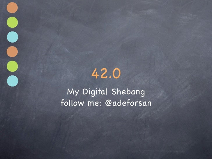 42.0   My Digital Shebang follow me: @adeforsan