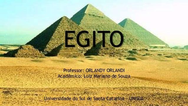 EGITO Professor: ORLANDY ORLANDI Acadêmico: Luiz Mariano de Souza  Universidade do Sul de Santa Catarina - UNISUL