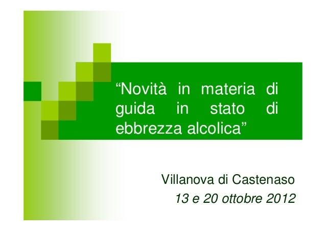 """""""Novità in materia diguida in stato diebbrezza alcolica""""     Villanova di Castenaso       13 e 20 ottobre 2012"""