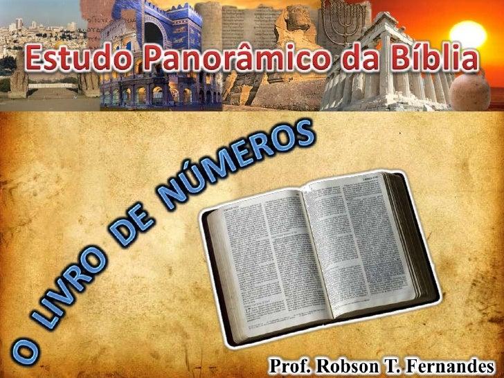 Estudo Panorâmico da Bíblia<br />O  LIVRO  DE  NÚMEROS<br />Prof. Robson T. Fernandes<br />