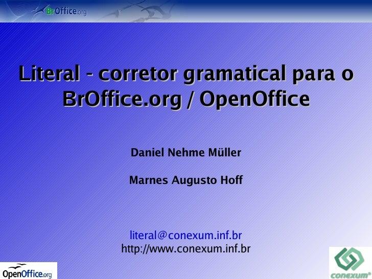 Literal - corretor gramatical para o      BrOffice.org / OpenOffice              Daniel Nehme Müller             Marnes Au...