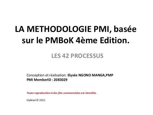 LA METHODOLOGIE PMI, basée  sur le PMBoK 4ème Edition.                      LES 42 PROCESSUS  Conception et réalisation: E...