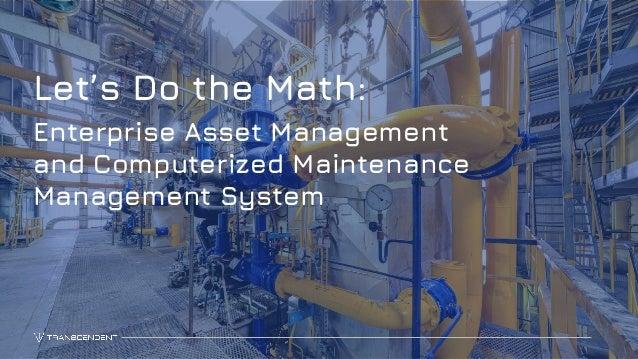 1 Let's Do the Math: Enterprise Asset Management and Computerized Maintenance Management System