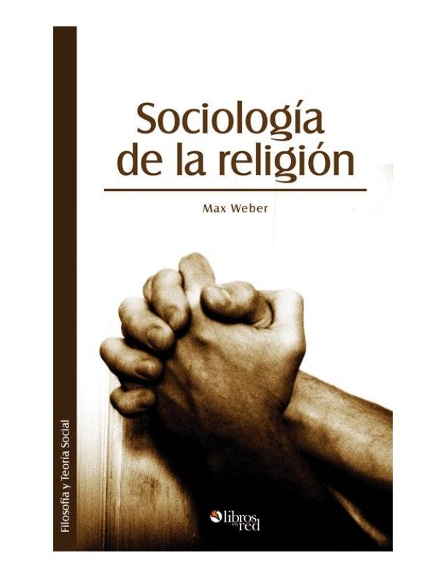 Colección Filosofía y teoría social Sociología de la religión Max Weber www.librosenred.com