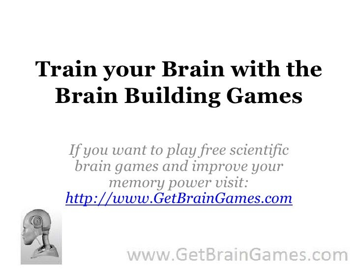 Train your Brain with the Brain Building Games<br />If you want to play free scientific brain games and improve your memor...
