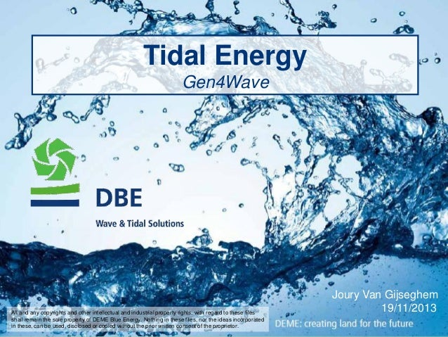 Tidal Energy Gen4Wave  Joury Van Gijseghem 19/11/2013  All and any copyrights and other intellectual and industrial proper...