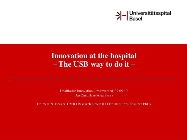Innovation at the hospital – The USB way to do it – Healthcare Innovation – re-invented, 07.05.19 DayOne, BaselArea.Swiss ...