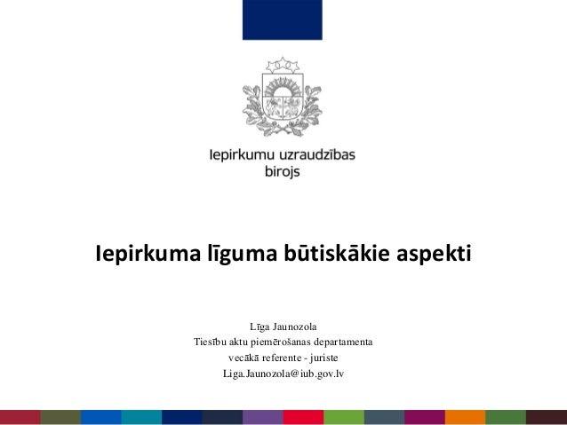 Līga Jaunozola Tiesību aktu piemērošanas departamenta vecākā referente - juriste Liga.Jaunozola@iub.gov.lv Iepirkuma līgum...