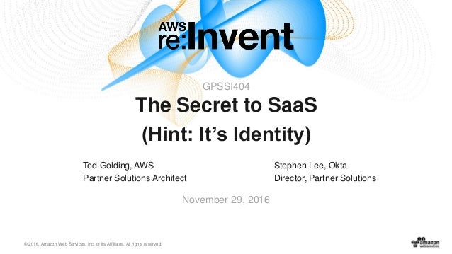 AWS re:Invent 2016: The Secret to SaaS (Hint: It's Identity