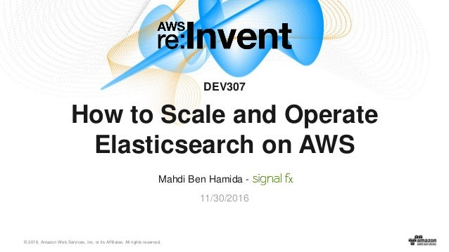 AWS re:Invent 2016: How to Scale and Operate Elasticsearch on AWS (DE…