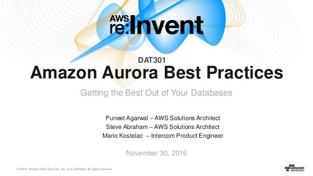 © 2016, Amazon Web Services, Inc. or its Affiliates. All rights reserved. Puneet Agarwal – AWS Solutions Architect Steve A...