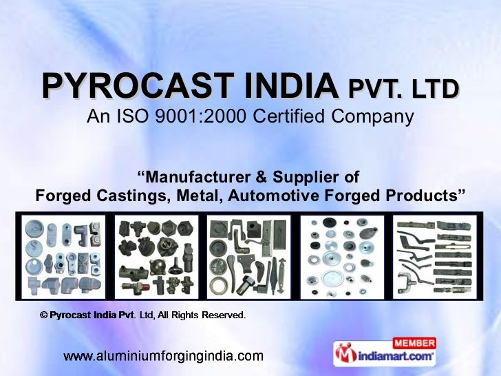 """PYROCAST INDIA   PVT. LTD An ISO 9001:2000 Certified Company """" Manufacturer & Supplier of  Forged Castings, Metal, Automot..."""