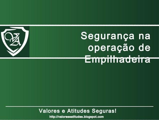 http://valoreseatitudes.blogspot.com Segurança na operação de Empilhadeira Valores e Atitudes Seguras!