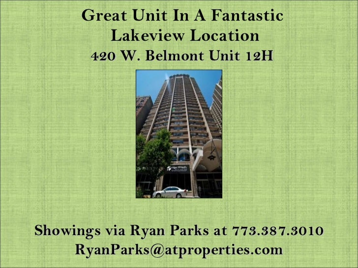 Great Unit In A Fantastic  Lakeview Location 420 W. Belmont Unit 12H Showings via Ryan Parks at 773.387.3010 [email_address]