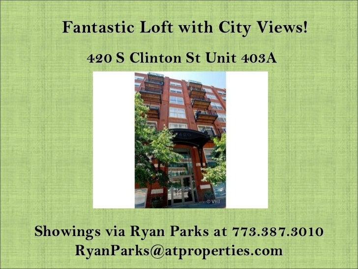 Fantastic Loft with City Views! 420 S Clinton St Unit 403A Showings via Ryan Parks at 773.387.3010 [email_address]