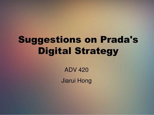 Suggestions on Prada's Digital Strategy ADV 420 Jiarui Hong