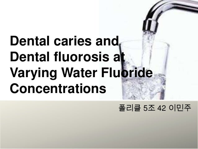 Dental caries andDental fluorosis atVarying Water FluorideConcentrations폴리클 5조 42 이민주