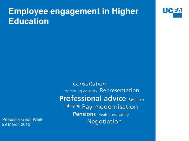 Employee engagement in Higher   EducationProfessor Geoff White29 March 2012
