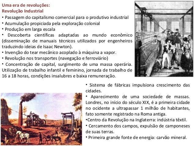 Uma era de revoluções:Revolução Industrial• Passagem do capitalismo comercial para o produtivo industrial• Acumulação prop...