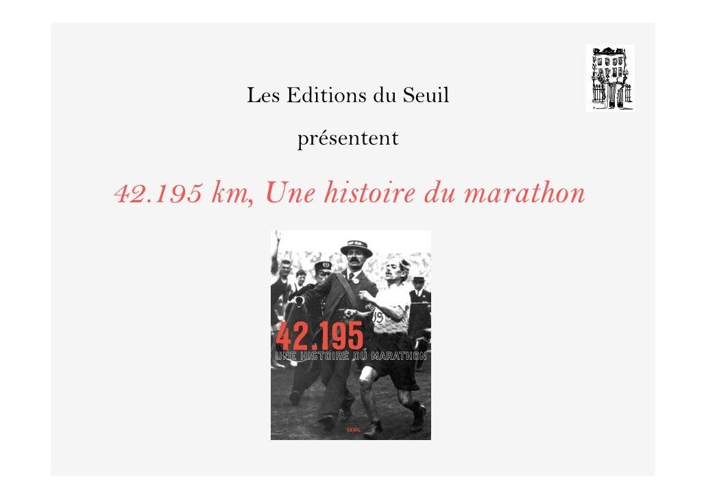 Les Editions du Seuil               présentent  42.195 km, Une histoire du marathon