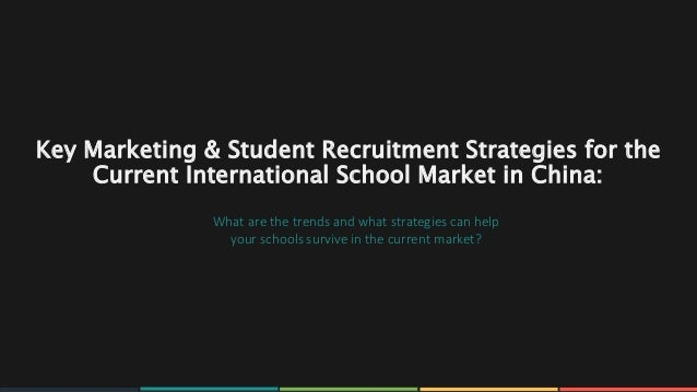 www.rawoonpowerpoint.com Key Marketing & Student Recruitment Strategies for the Current International School Market in Chi...
