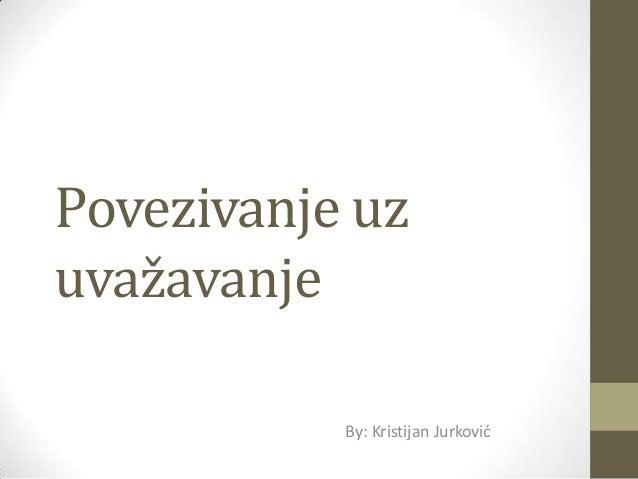 Povezivanje uzuvažavanje           By: Kristijan Jurkovid