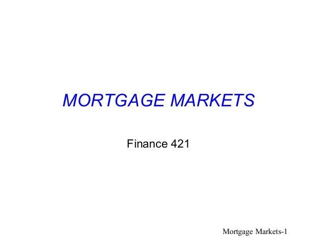 MORTGAGE MARKETS     Finance 421                   Mortgage Markets-1