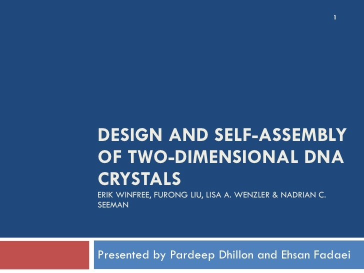 DESIGN AND SELF-ASSEMBLY OF TWO-DIMENSIONAL DNA CRYSTALS ERIK WINFREE, FURONG LIU, LISA A. WENZLER & NADRIAN C. SEEMAN Pre...