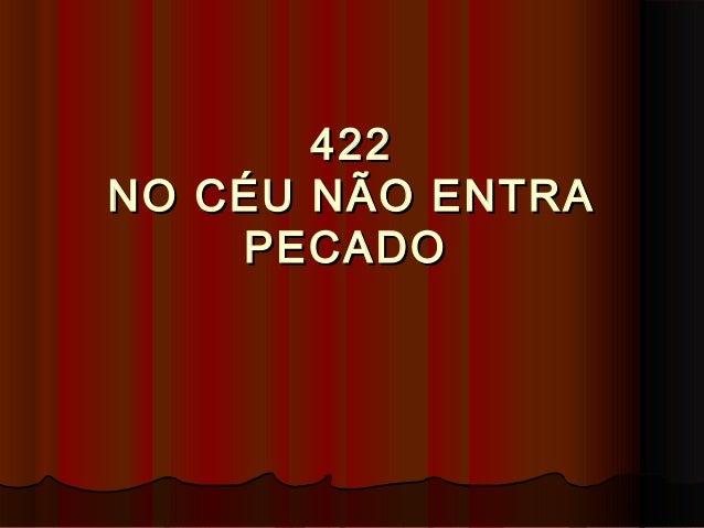 422422 NO CÉU NÃO ENTRANO CÉU NÃO ENTRA PECADOPECADO
