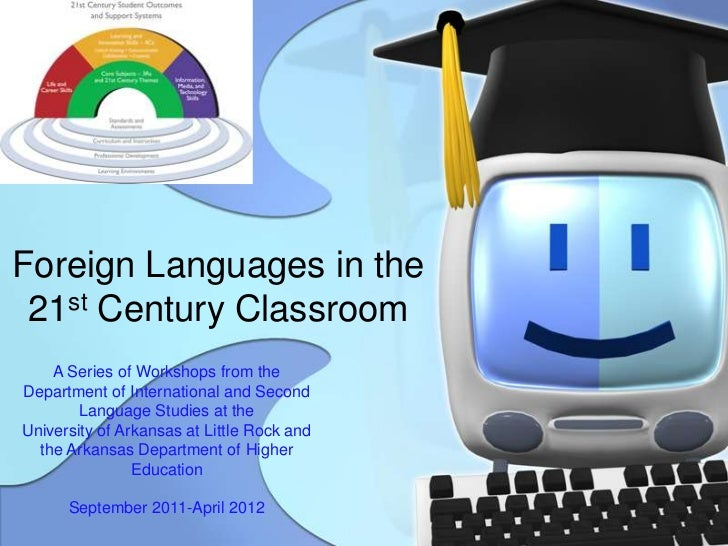 Foreign Languages in the 21st Century Classroom    A Series of Workshops from theDepartment of International and Second   ...