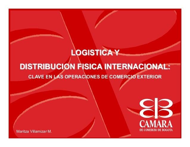 LOGISTICA Y DISTRIBUCION FISICA INTERNACIONAL:       CLAVE EN LAS OPERACIONES DE COMERCIO EXTERIORMaritza Villamizar M.