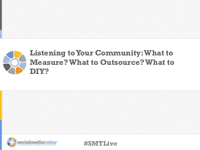 Listening toYour Community:What to Measure?What to Outsource?What to DIY? #SMTLive