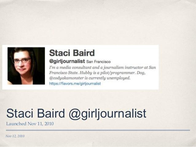 Nov 12, 2010 Staci Baird @girljournalist Launched Nov 11, 2010